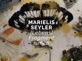 Marielis Seyler: [Lebens]fragmentismen