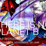 "Wolf Werdigier: ""Eros und Thanatos"" oder ""There is no Planet B"""