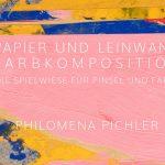 Vernissage | Philomena Pichler | Papier und Leinwand – die Spielwiese für Pinsel und Farbe